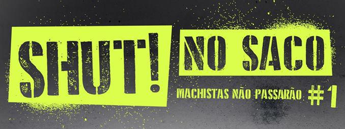 Feministas lançam primeira edição do festival SHUT! no saco: Machistas não passarão
